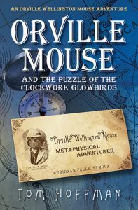 Orville Mouse and the Puzzle of the Clockwork Glowbirds by Tom Hoffman