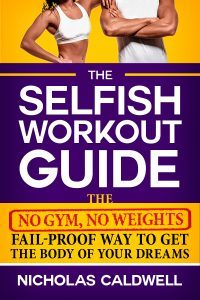 Featured Book: The Selfish Workout Guide: The No Gym, No Weights, Fail-Proof Way To Get The Body Of Your Dreams by Nicholas Caldwell