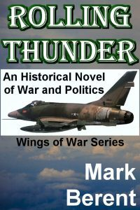 Featured Thriller: Rolling Thunder: An Historical Novel Of War And Politics by Mark Berent