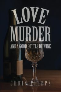 Featured Book: Love, Murder, and a Good Bottle of Wine by Chris Phipps