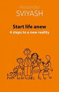 Featured Book: Start life anew. 4 steps to a new reality (Reasonable world Book 3) by Alexandr Sviyash