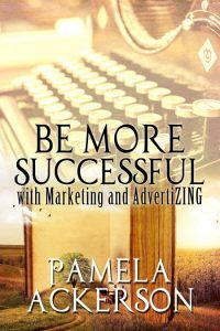 Featured Book: Be More Successful with Marketing and AdvertiZING by Pamela Ackerson