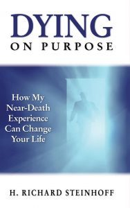 Featured Book: Dying On Purpose: How My Near-Death Experience Can Change Your Life by H.Richard Steinhoff