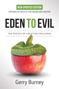 Featured Book: Eden to Evil: Exposing the Truth of Our Origins and Creation by Gerry Burney