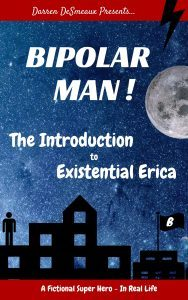 Featured Book: Bipolar Man! Comedic Adventures – The Introduction to Existential Erica by Darren DeSmeaux