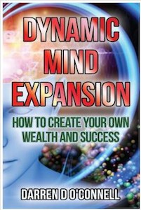 Featured Book: Dynamic Mind Expansion – How to Create Your Own Wealth & Success by Darren O Connell