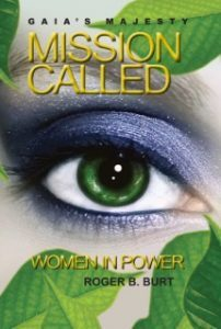 Gaia's Majesty-Mission Called: Women in Power by Roger B. Burt
