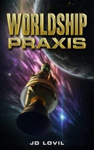 Featured Book: Worldship Praxis by JD Lovil